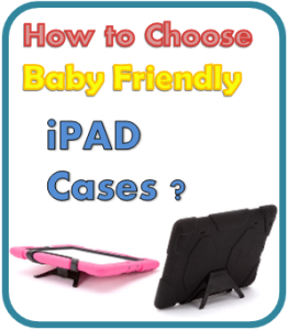 How to choose baby friendly iPAD cases