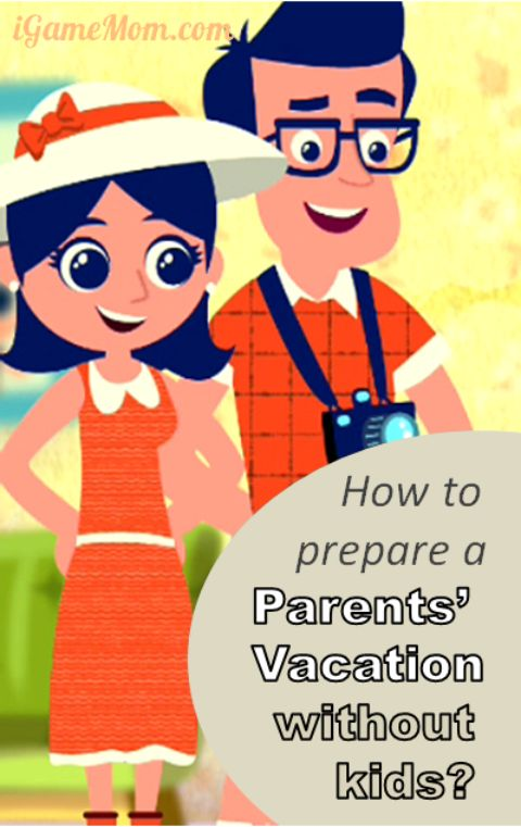 how to prepare for parent vacation without kids