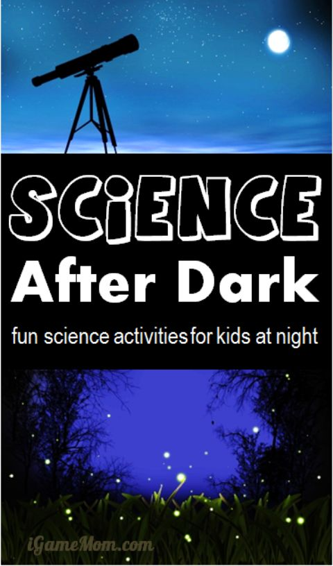 Science after dark - fun science activities for kids at night